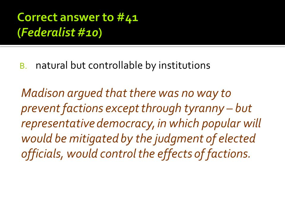 Correct answer to #41 (Federalist #10)