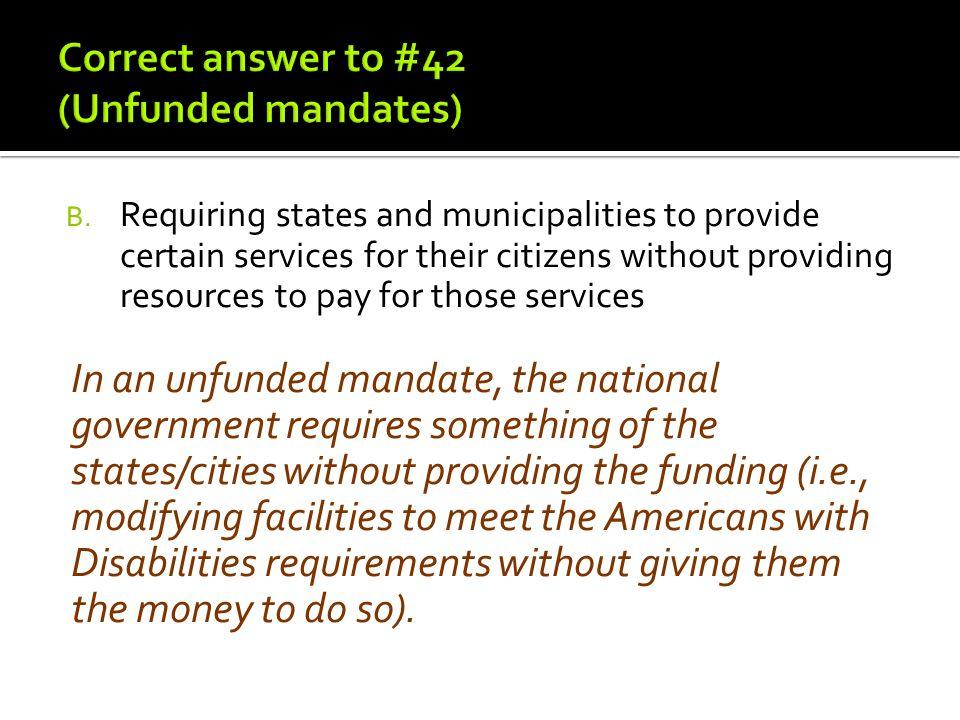 Correct answer to #42 (Unfunded mandates)