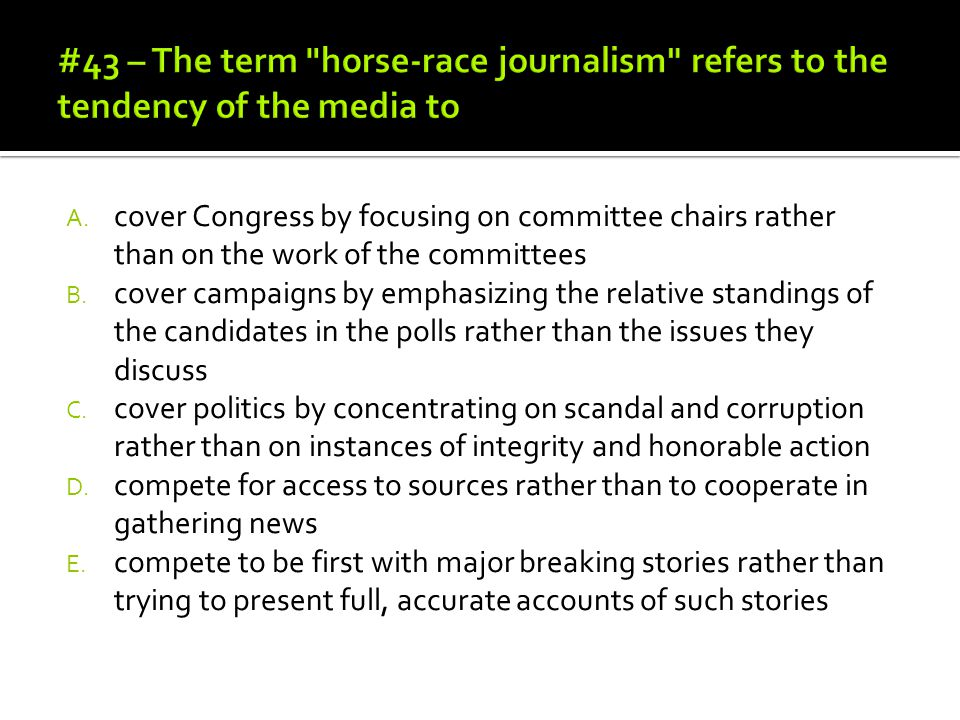 #43 – The term horse-race journalism refers to the tendency of the media to