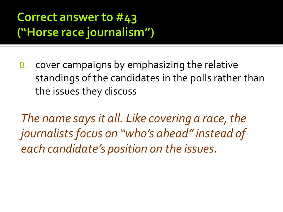 Correct answer to #43 ( Horse race journalism )