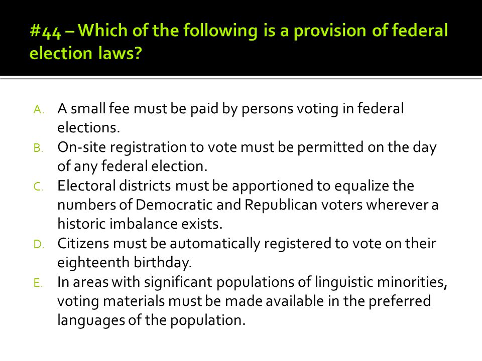#44 – Which of the following is a provision of federal election laws
