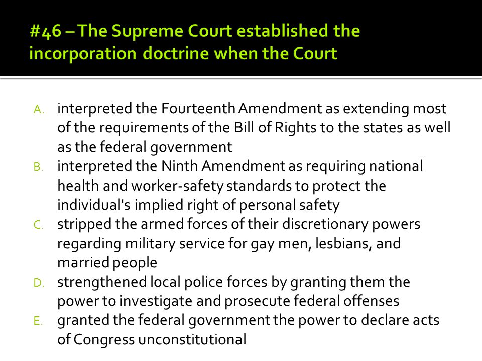 #46 – The Supreme Court established the incorporation doctrine when the Court