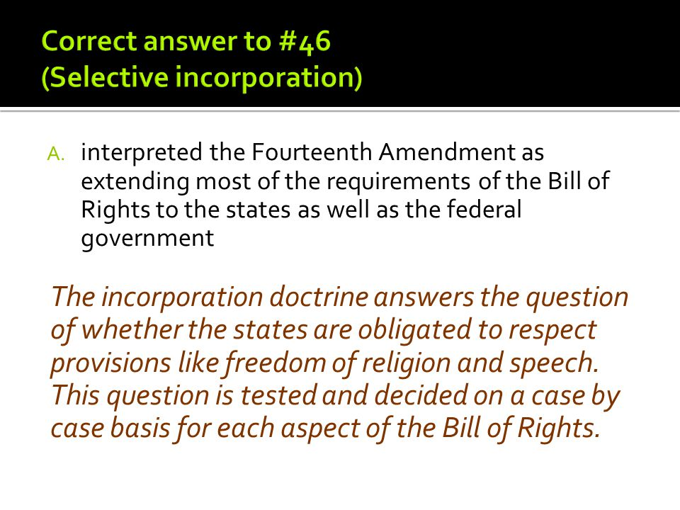 Correct answer to #46 (Selective incorporation)