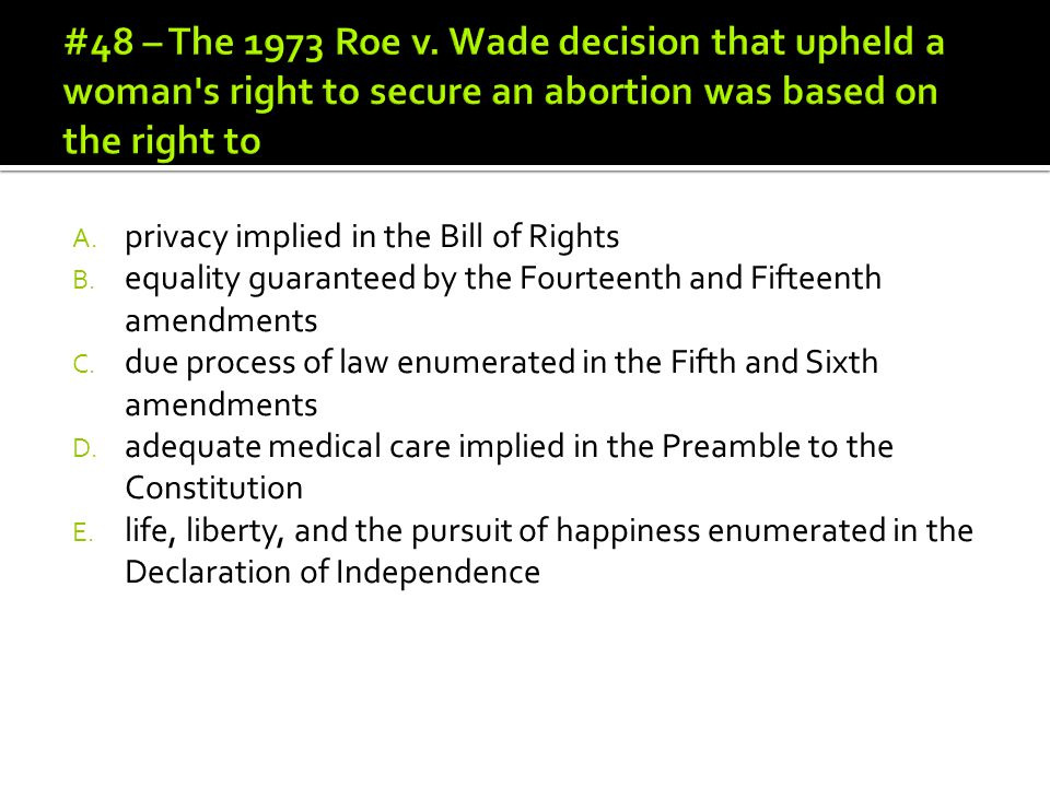 #48 – The 1973 Roe v. Wade decision that upheld a woman s right to secure an abortion was based on the right to