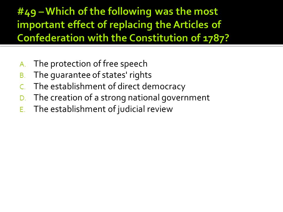#49 – Which of the following was the most important effect of replacing the Articles of Confederation with the Constitution of 1787