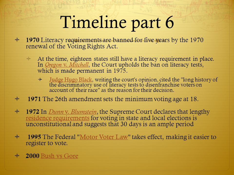Timeline part 6 1970 Literacy requirements are banned for five years by the 1970 renewal of the Voting Rights Act.