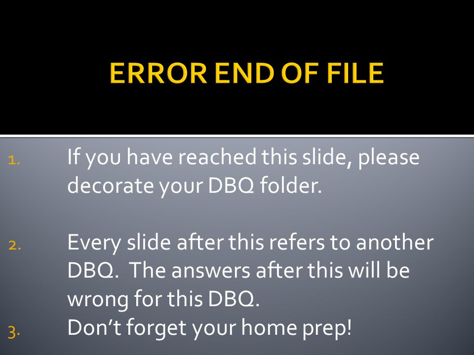ERROR END OF FILE If you have reached this slide, please decorate your DBQ folder.