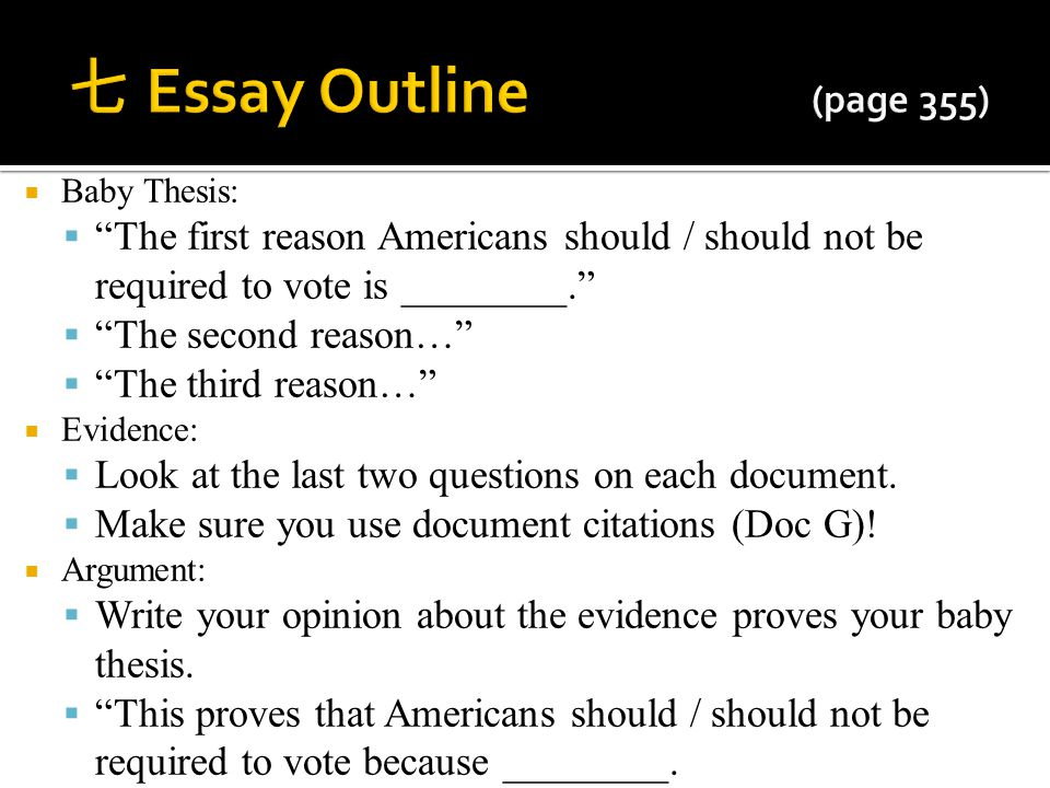 七 Essay Outline (page 355) Baby Thesis: The first reason Americans should / should not be required to vote is ________.