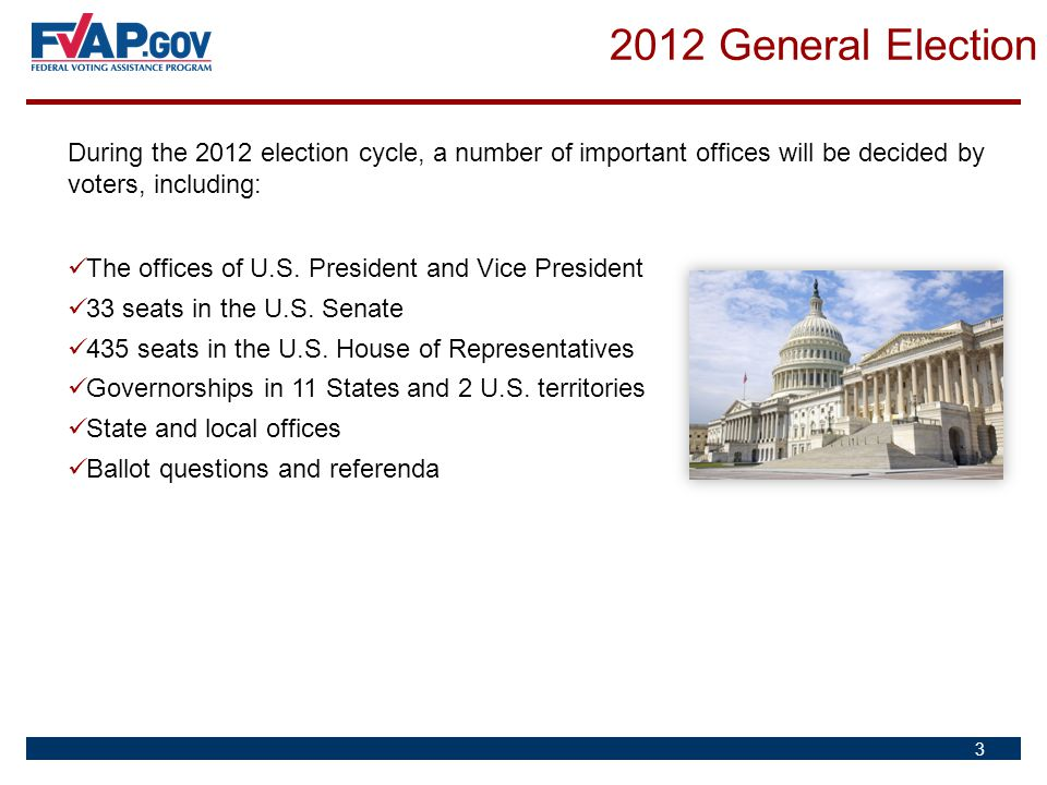 2012 General Election During the 2012 election cycle, a number of important offices will be decided by voters, including: