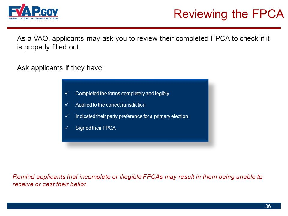 Reviewing the FPCA As a VAO, applicants may ask you to review their completed FPCA to check if it is properly filled out.