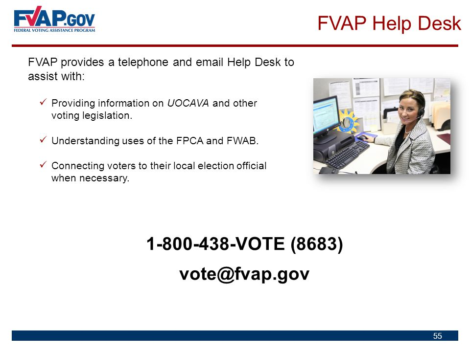 FVAP Help Desk 1-800-438-VOTE (8683) vote@fvap.gov