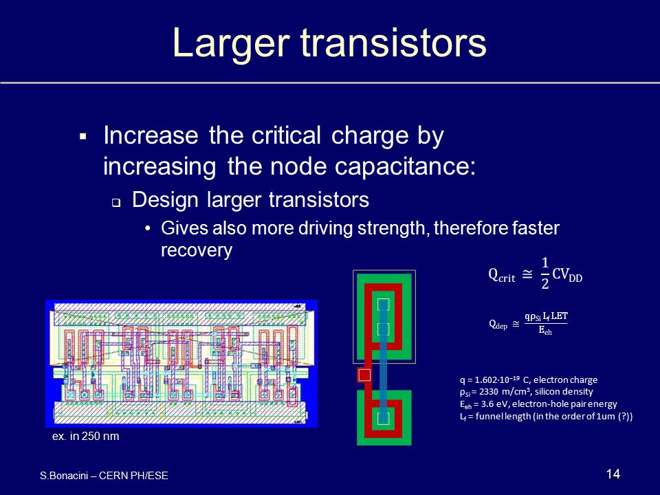 Larger transistors Increase the critical charge by increasing the node capacitance: Design larger transistors.