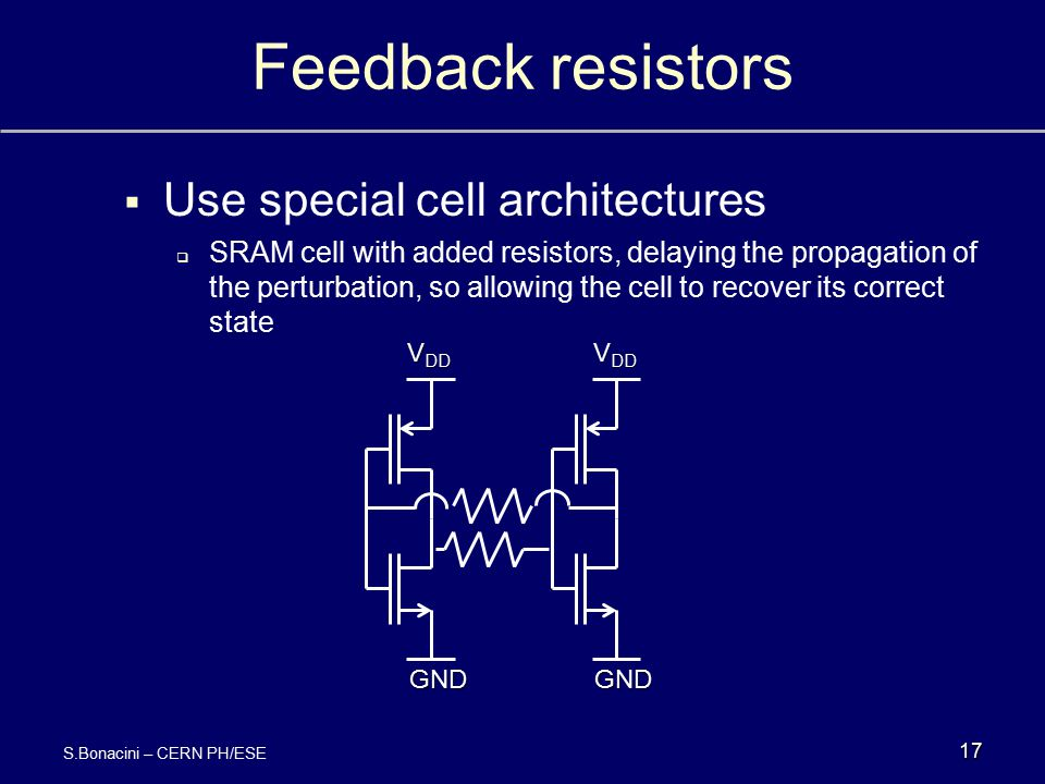 Feedback resistors Use special cell architectures