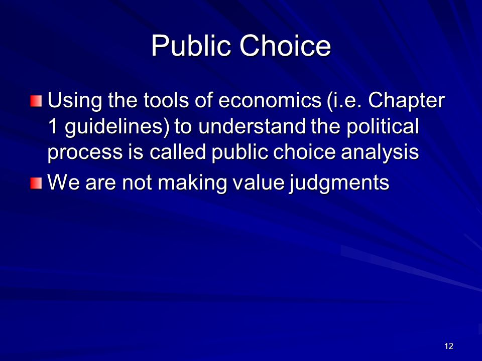 Public Choice Using the tools of economics (i.e. Chapter 1 guidelines) to understand the political process is called public choice analysis.
