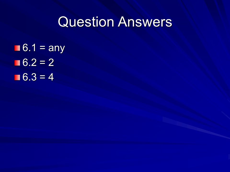 Question Answers 6.1 = any 6.2 = 2 6.3 = 4