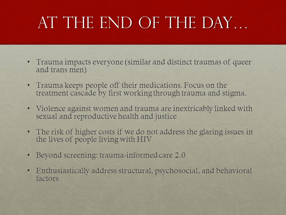 At the end of the day… Trauma impacts everyone (similar and distinct traumas of queer and trans men)