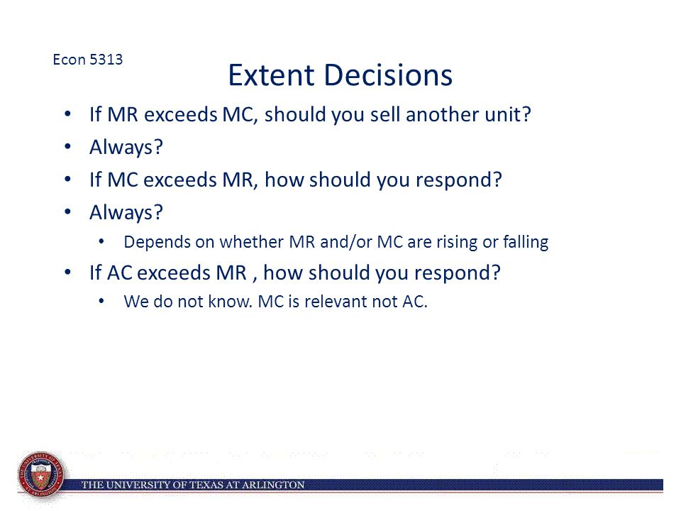 Extent Decisions If MR exceeds MC, should you sell another unit