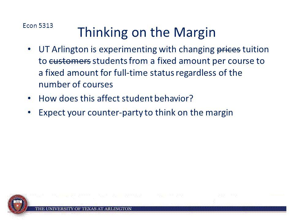 Econ 5313 Thinking on the Margin.