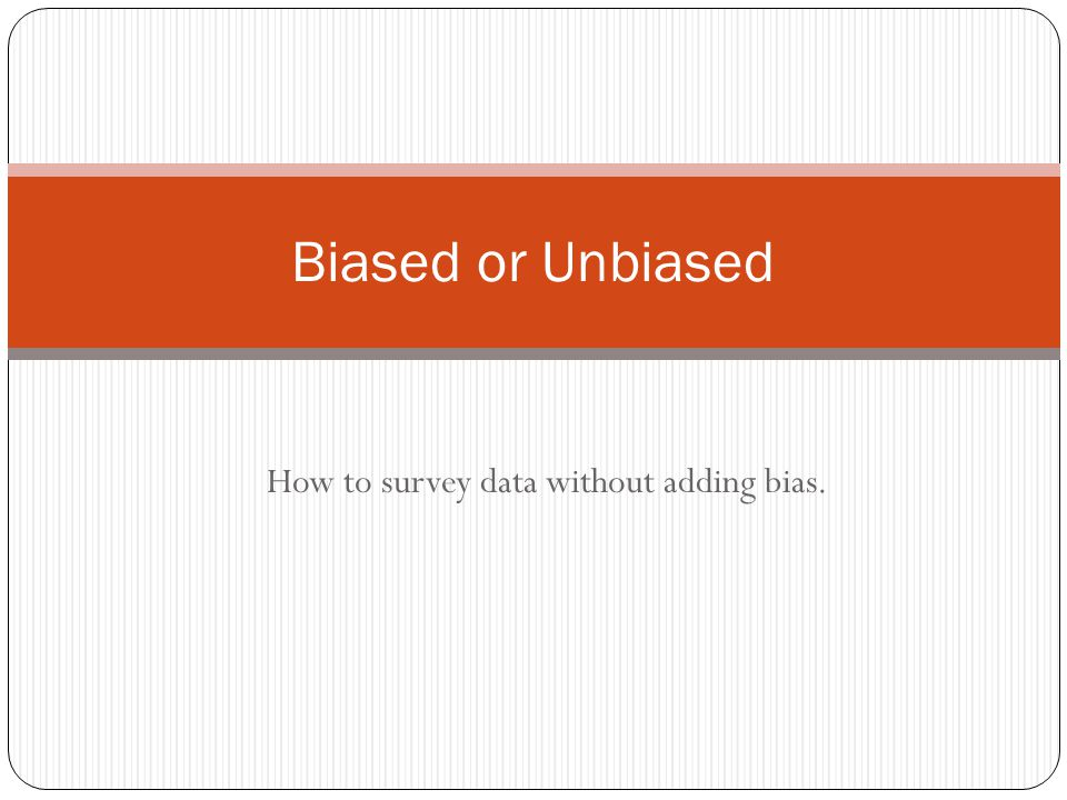 How to survey data without adding bias.