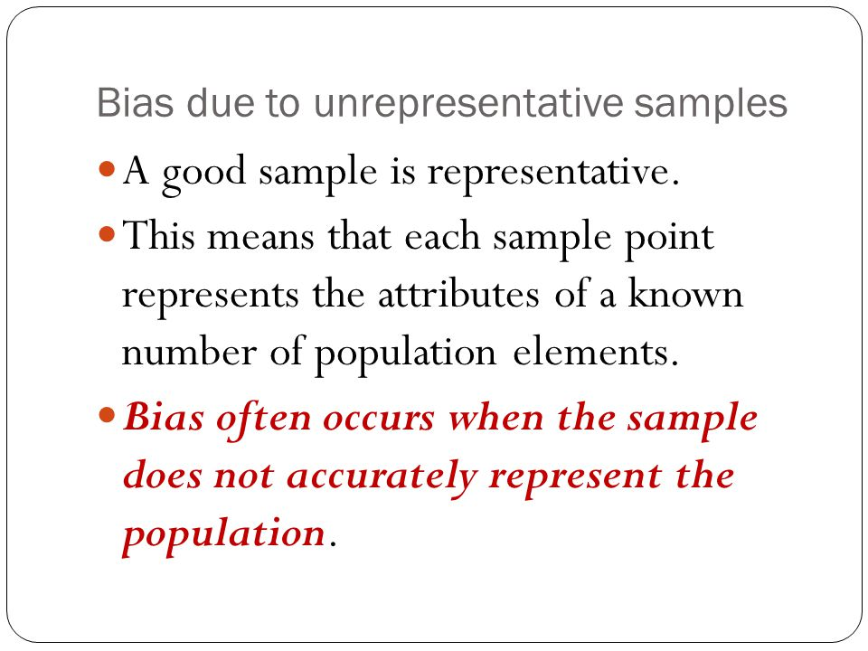 Bias due to unrepresentative samples
