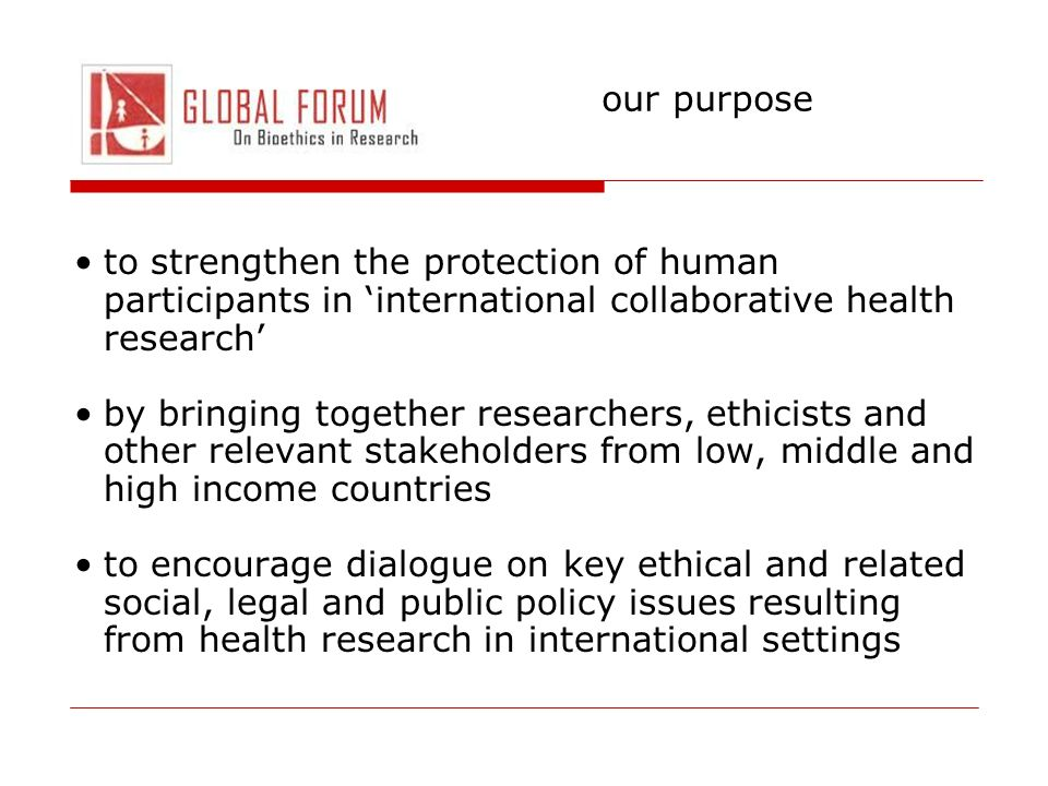 our purpose to strengthen the protection of human participants in 'international collaborative health research'