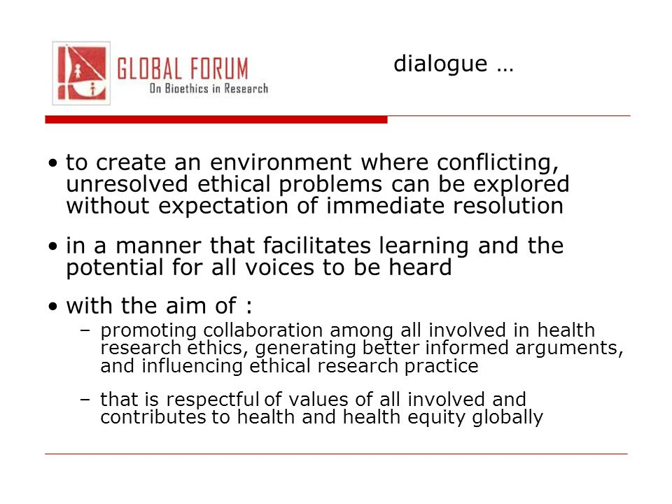 dialogue … to create an environment where conflicting, unresolved ethical problems can be explored without expectation of immediate resolution.