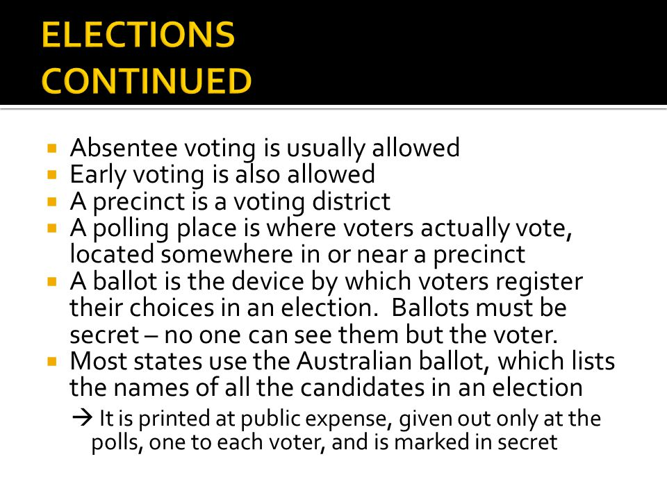 ELECTIONS CONTINUED Absentee voting is usually allowed