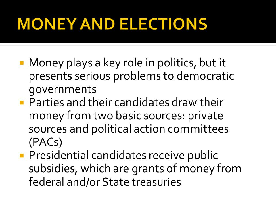 MONEY AND ELECTIONS Money plays a key role in politics, but it presents serious problems to democratic governments.