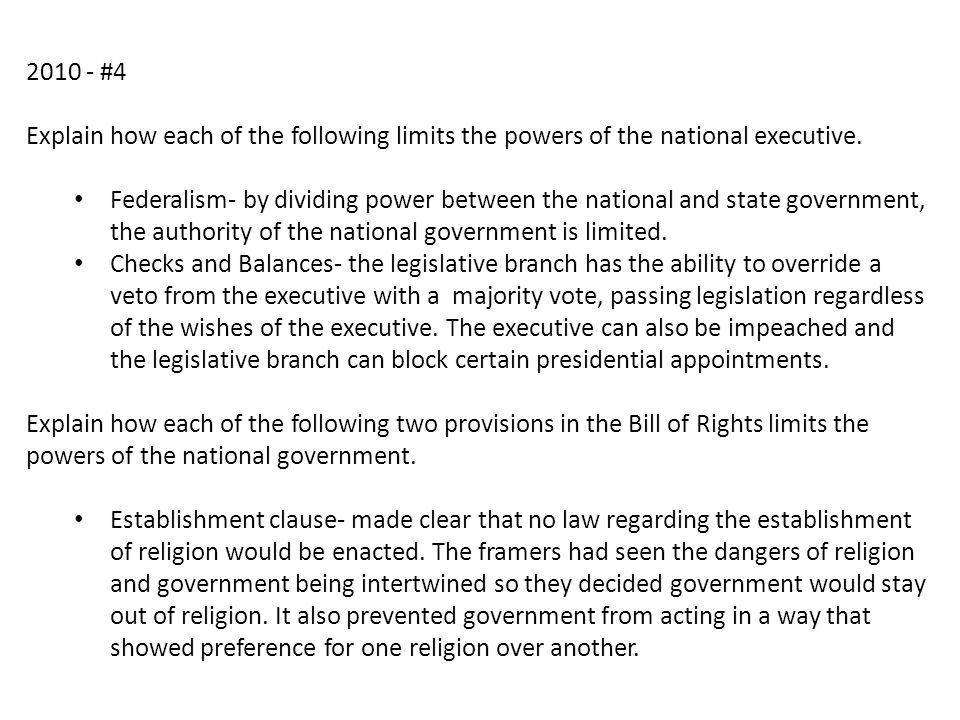 2010 - #4 Explain how each of the following limits the powers of the national executive.
