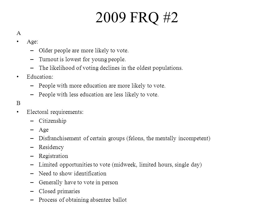2009 FRQ #2 A Age: Older people are more likely to vote.