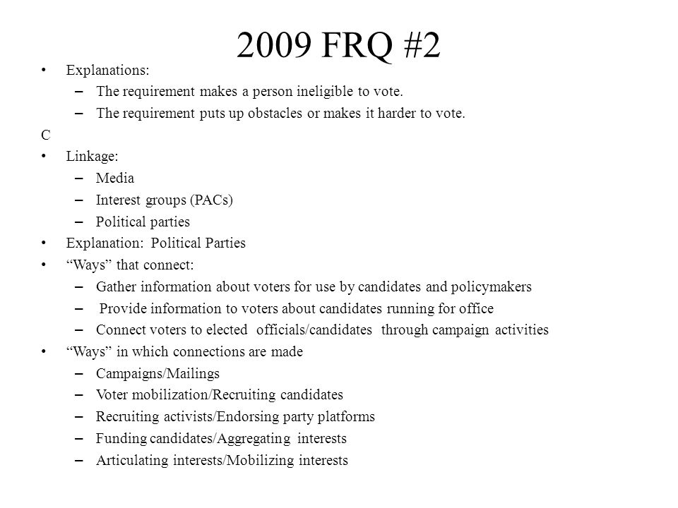 2009 FRQ #2 Explanations: The requirement makes a person ineligible to vote. The requirement puts up obstacles or makes it harder to vote.