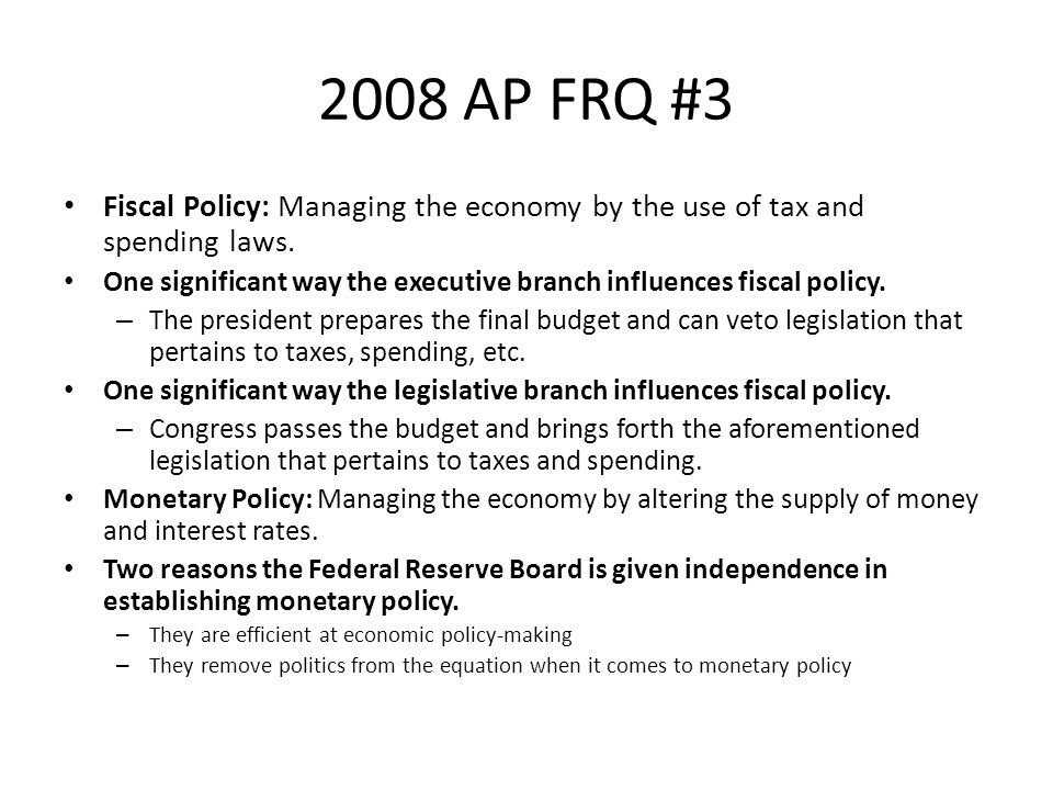2008 AP FRQ #3 Fiscal Policy: Managing the economy by the use of tax and spending laws.