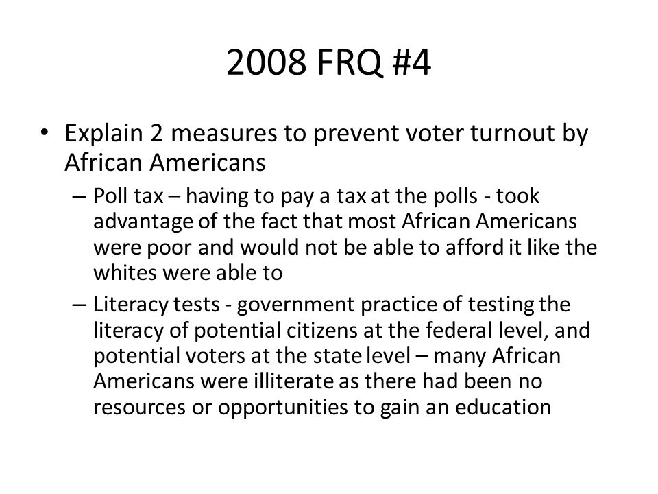 2008 FRQ #4 Explain 2 measures to prevent voter turnout by African Americans.