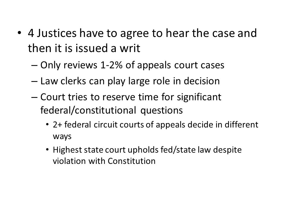 4 Justices have to agree to hear the case and then it is issued a writ