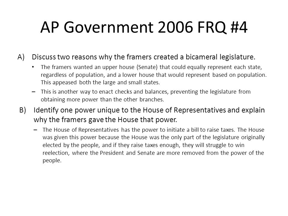 AP Government 2006 FRQ #4 A) Discuss two reasons why the framers created a bicameral legislature.