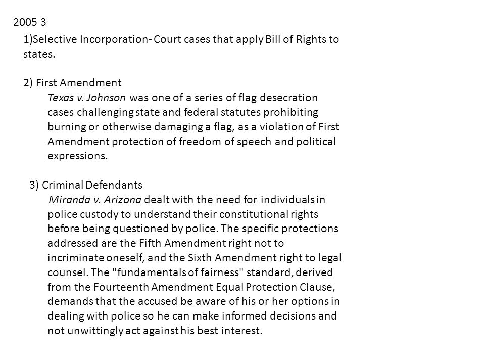 1)Selective Incorporation- Court cases that apply Bill of Rights to states.