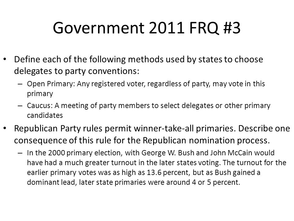 Government 2011 FRQ #3 Define each of the following methods used by states to choose delegates to party conventions: