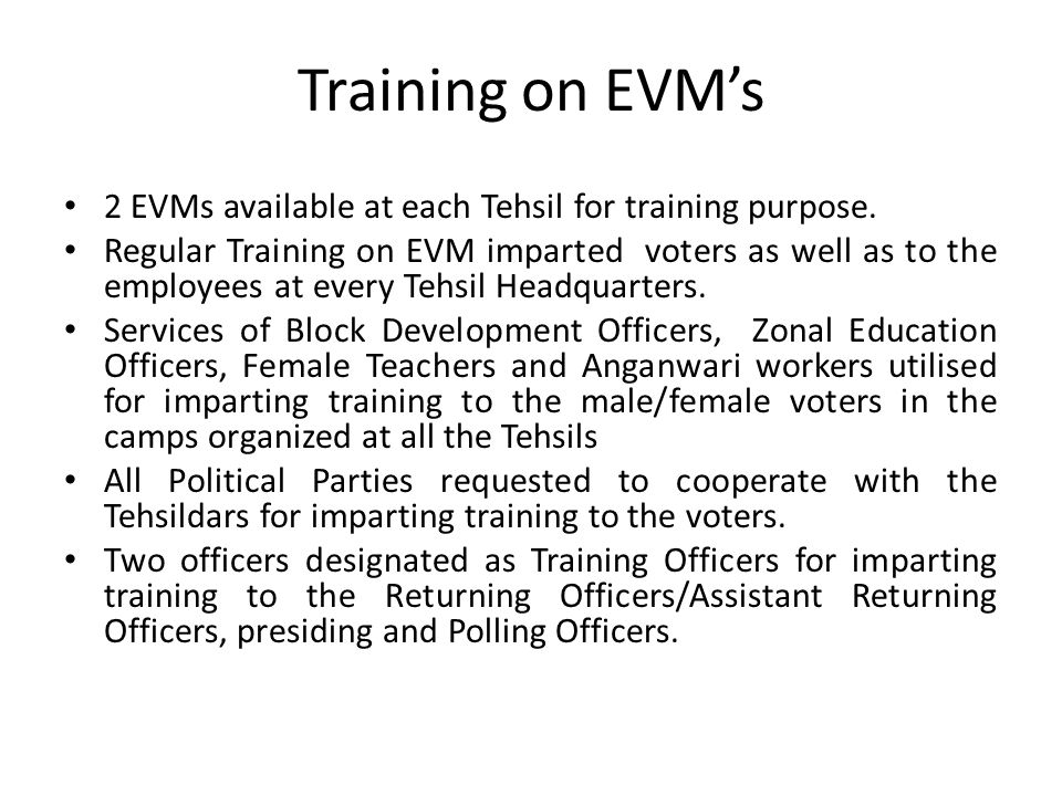 Training on EVM's 2 EVMs available at each Tehsil for training purpose.