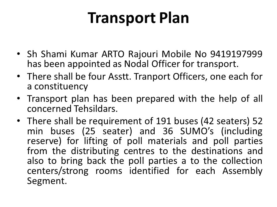 Transport Plan Sh Shami Kumar ARTO Rajouri Mobile No 9419197999 has been appointed as Nodal Officer for transport.
