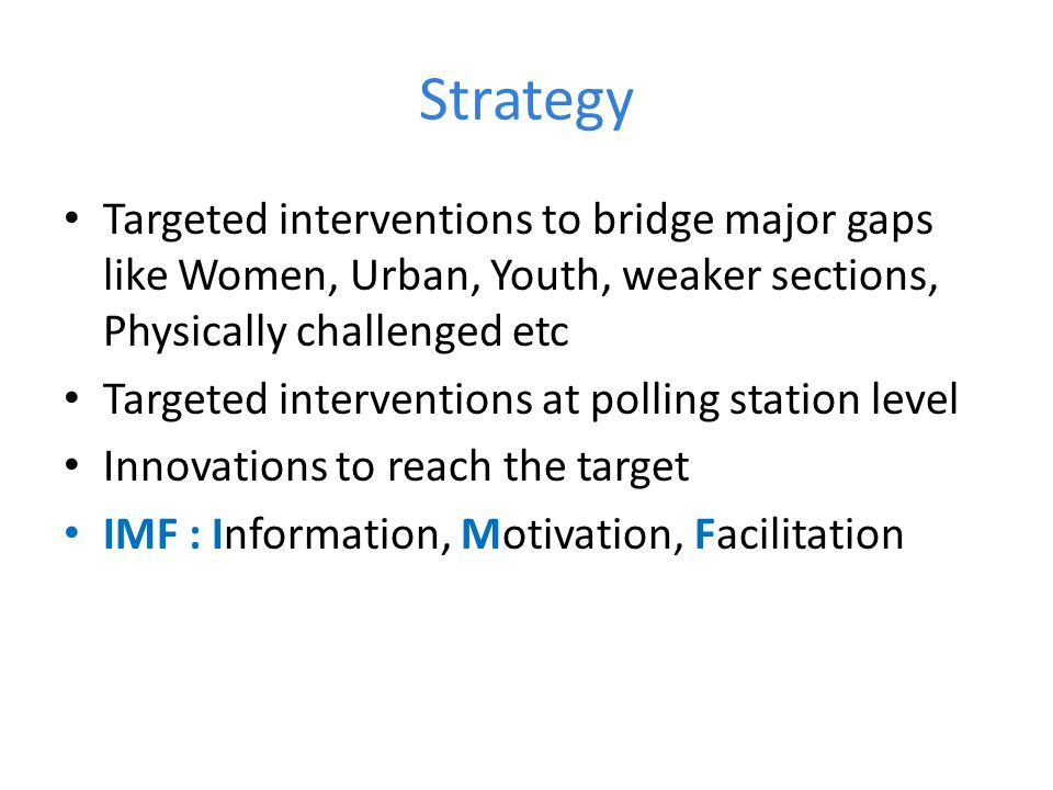 Strategy Targeted interventions to bridge major gaps like Women, Urban, Youth, weaker sections, Physically challenged etc.