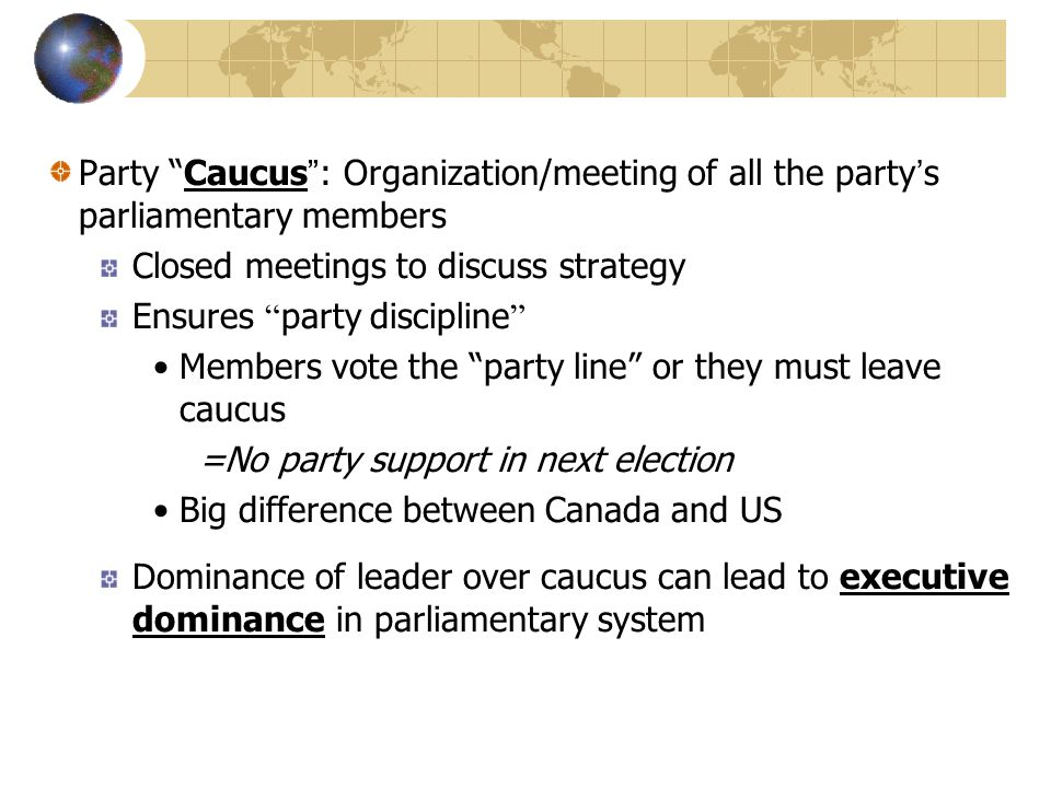 Party Caucus : Organization/meeting of all the party's parliamentary members