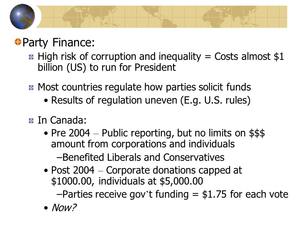 Party Finance: High risk of corruption and inequality = Costs almost $1 billion (US) to run for President.