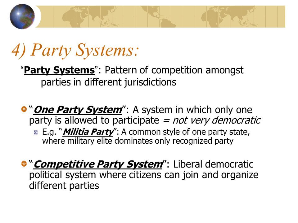 4) Party Systems: Party Systems : Pattern of competition amongst parties in different jurisdictions.