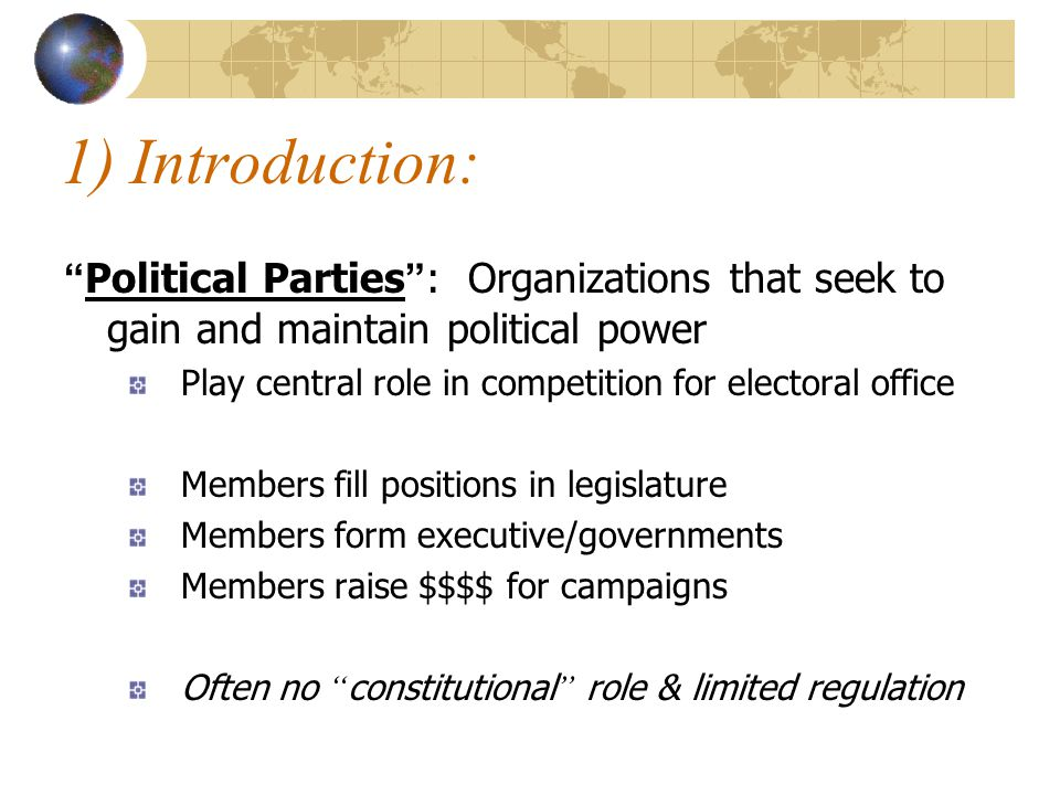 1) Introduction: Political Parties : Organizations that seek to gain and maintain political power.