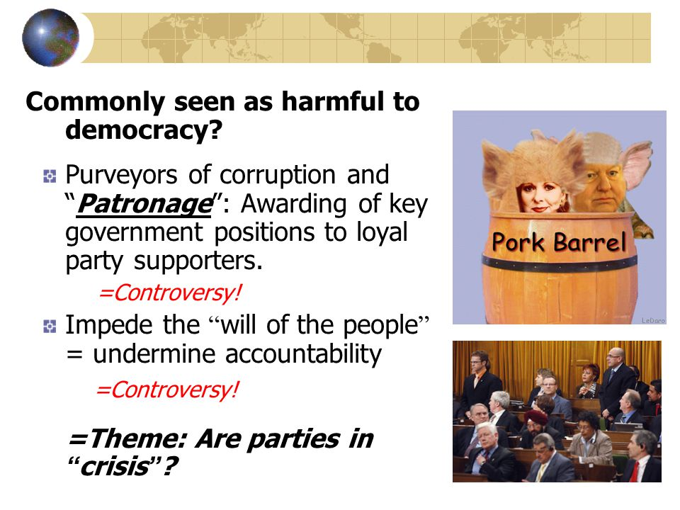 Commonly seen as harmful to democracy