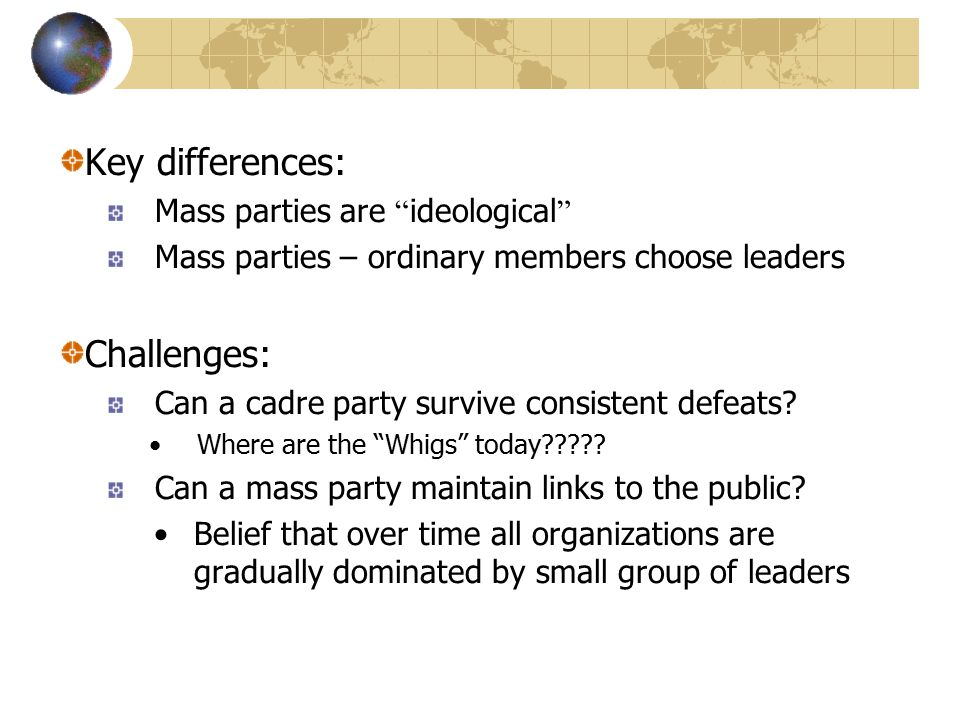 Key differences: Challenges: Mass parties are ideological