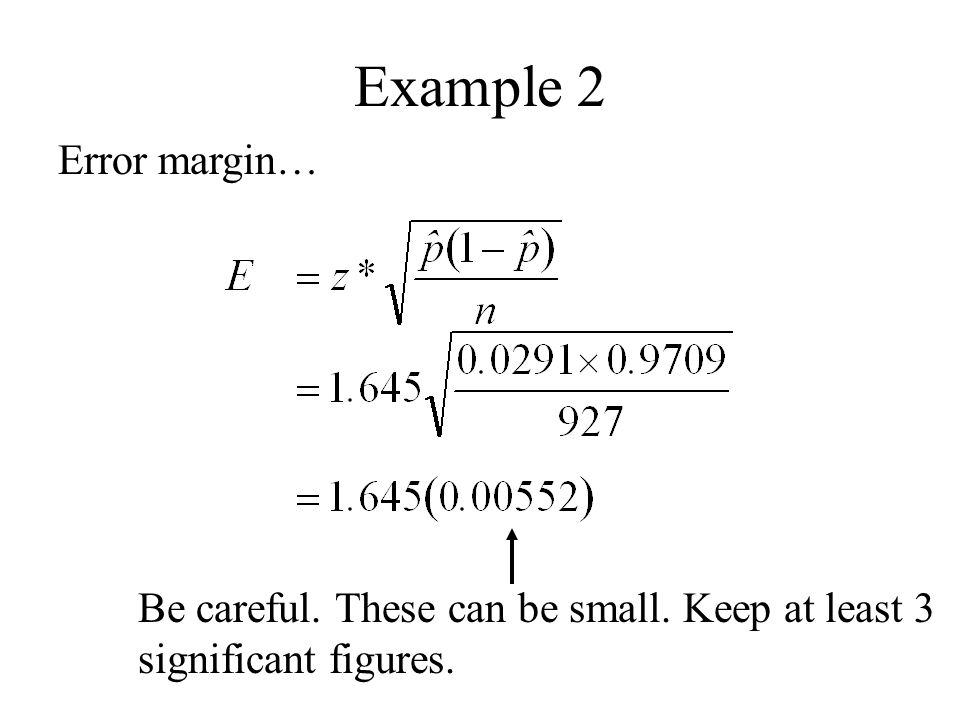 Example 2 Error margin… Be careful. These can be small. Keep at least 3 significant figures.