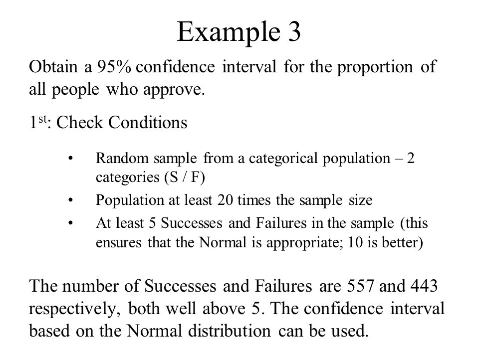 Example 3 Obtain a 95% confidence interval for the proportion of all people who approve. 1st: Check Conditions.