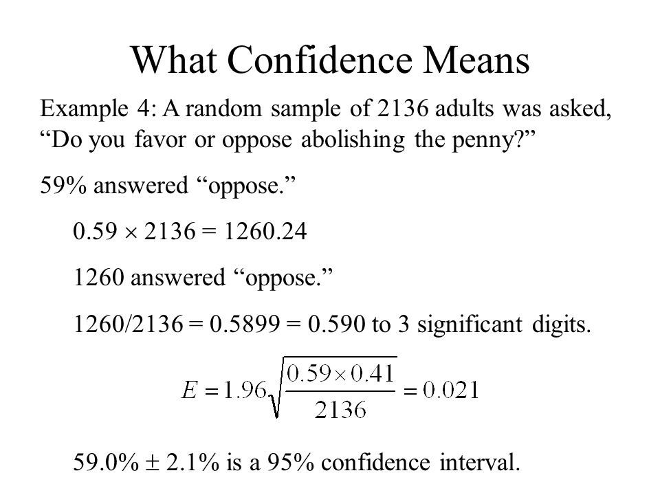 What Confidence Means Example 4: A random sample of 2136 adults was asked, Do you favor or oppose abolishing the penny