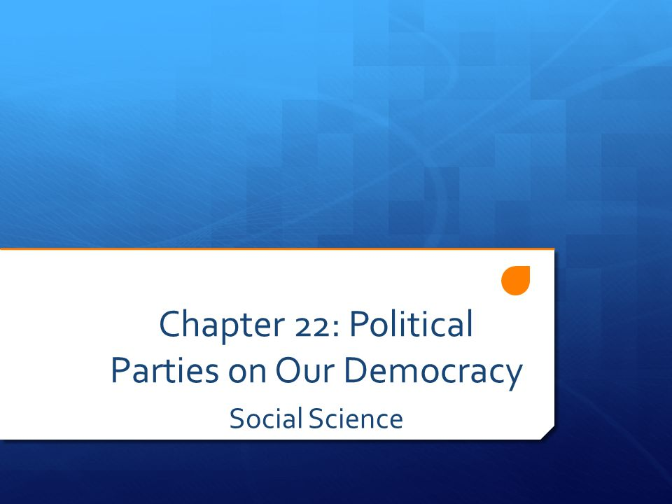 Chapter 22: Political Parties on Our Democracy